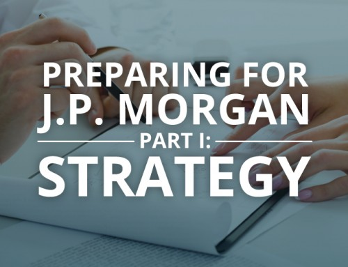 Preparing for J.P. Morgan | Part I: Strategy